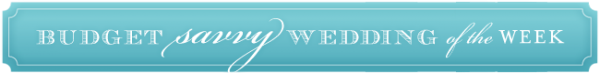 BSWOW 600x73 in Jessica + Hugo and budget savvy wedding of the week