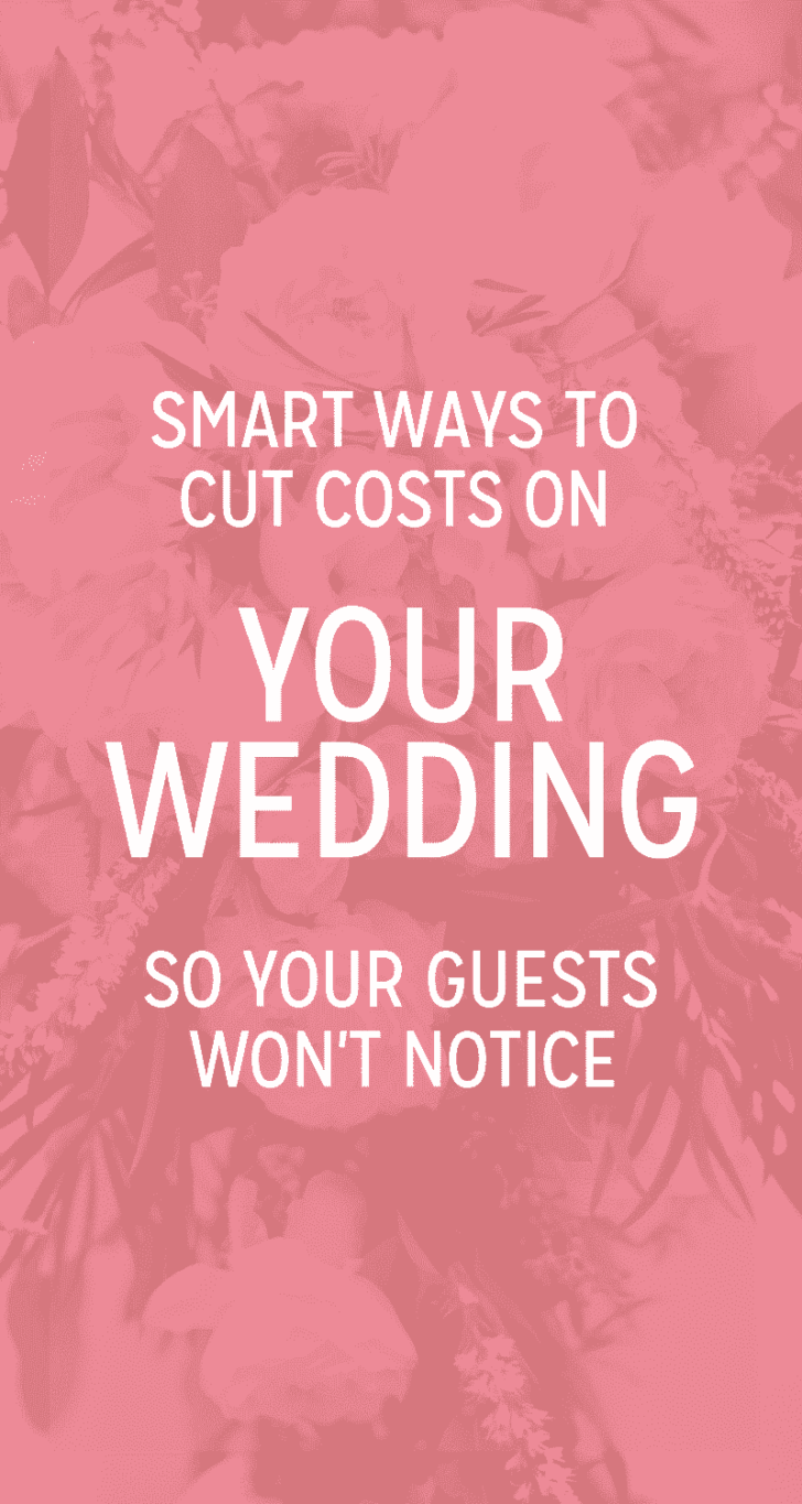 smart ways to cut costs on your wedding so your guests won't notice