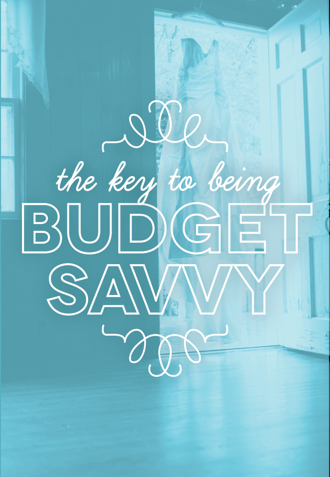 the key to being budget savvy when planning your wedding