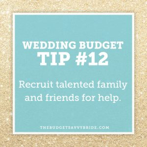 Wedding Budget Tip 12: Recruit talented family and friends for help!