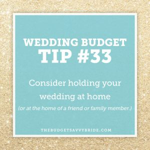wedding budget tip 33 - consider hosting your wedding at home