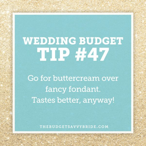 Wedding Budget Tip #47: Choose buttercream frosting for your wedding cake!