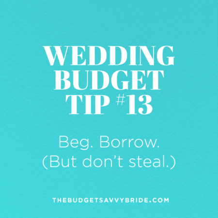 What's an easy way to utilize friends and family for your big day? Especially if they insist on helping? Borrow items for your wedding!