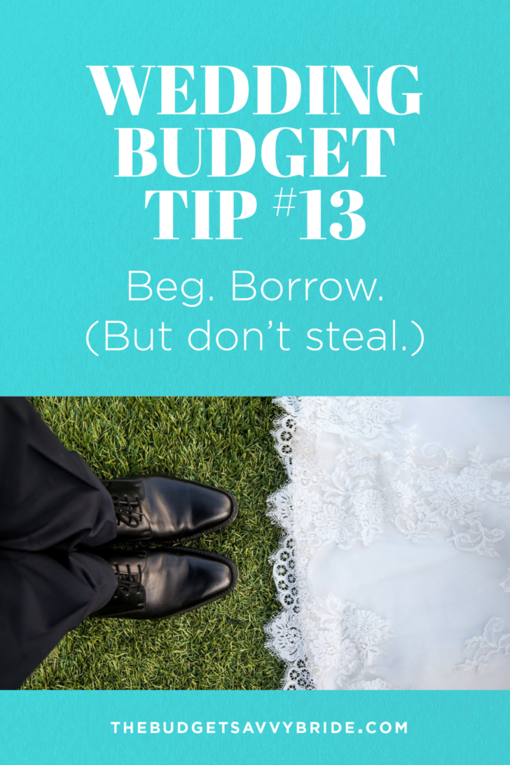 Wedding Budget Tip #13: Beg, Borrow, but don't steal.