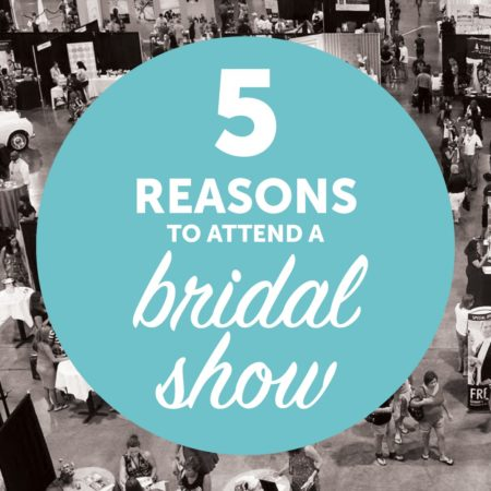 reasons to attend a bridal show