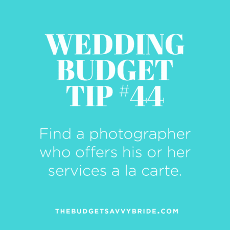 Wedding Budget Tip #44: Find a photographer who offers his or her services a la carte.