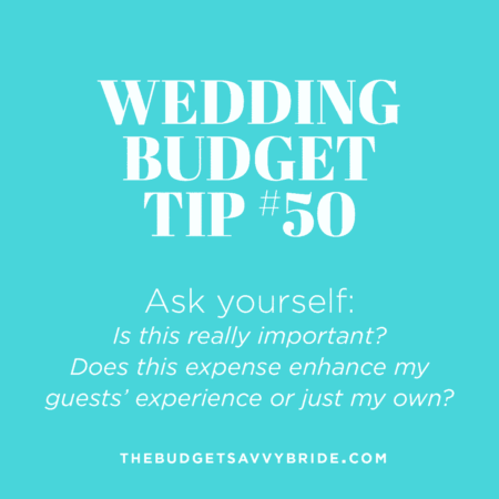 Wedding Budget Tip #50: Ask yourself, is this really important?