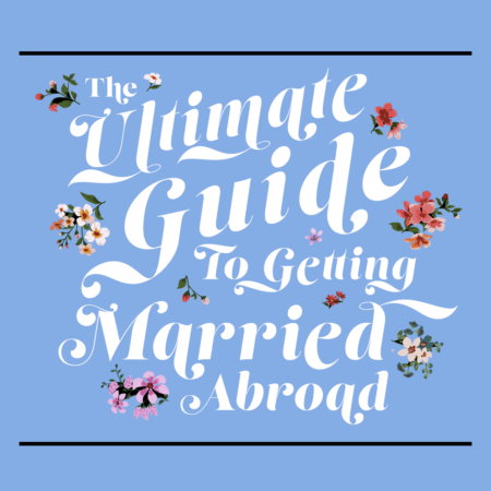 Ultimate Guide to Getting Married Abroad