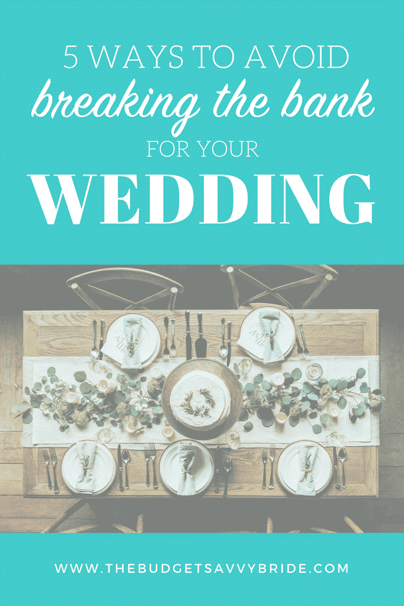 5 Ways You Can Avoid Breaking the Bank for Your Wedding