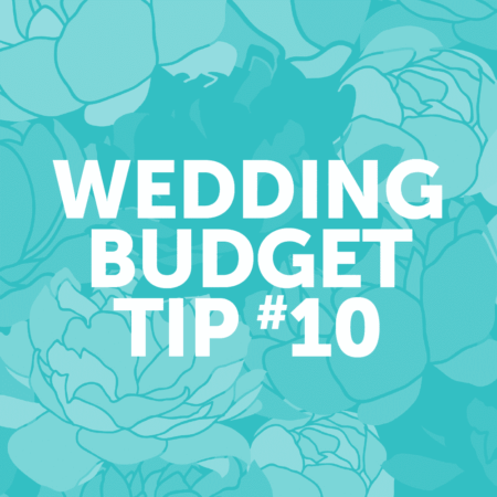 Wedding Budget Tip #10: Do what feels right for YOU, not just what other people expect.