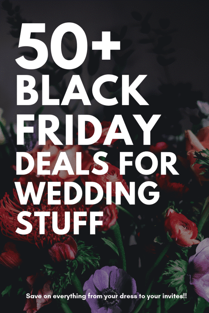 50+ BLACK FRIDAY DEALS FOR WEDDINGS