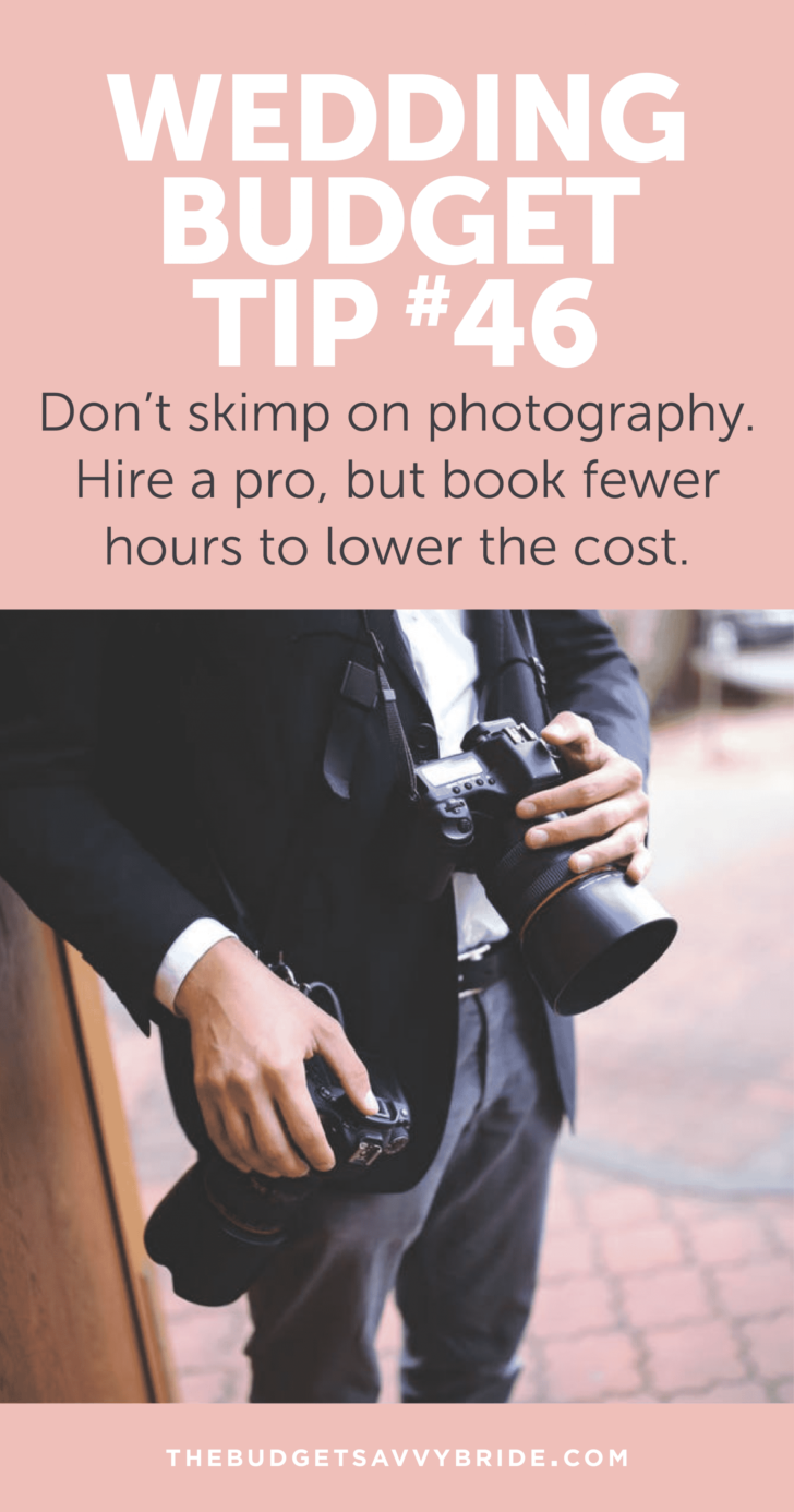 Wedding Budget Tip: Book your wedding photographer for fewer hours.