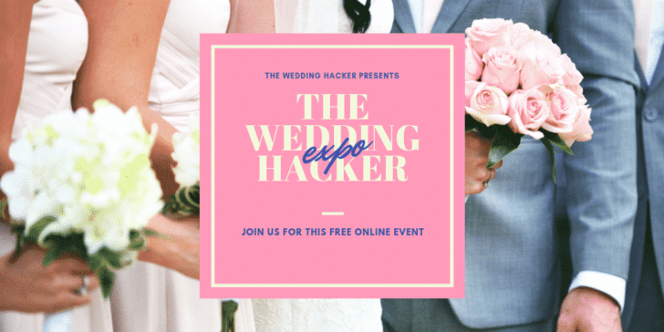 The Wedding Hacker Expo-- Join to get all the best advice to save big on your big day. FREE online expo!
