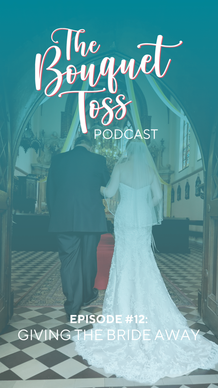the bouquet toss podcast - ep 12 giving the bride away
