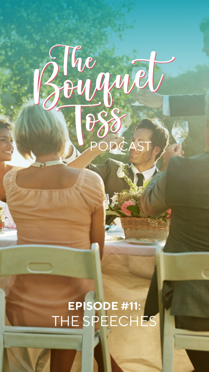 The Bouquet Toss Podcast Episode 11: Speeches + Toasts